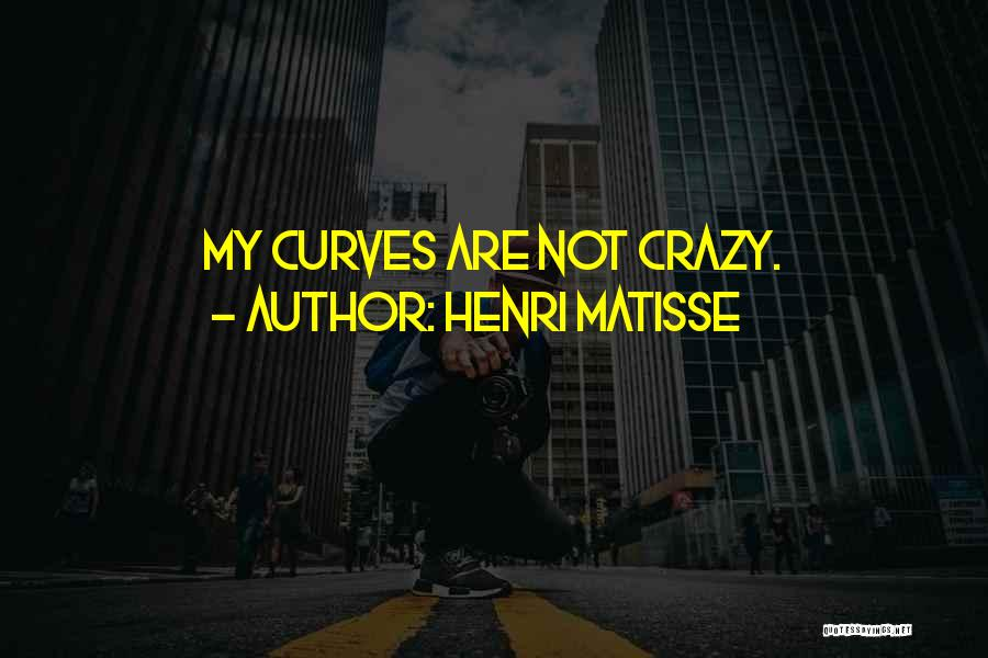 My Curves Quotes By Henri Matisse