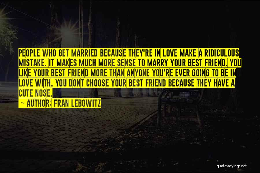 My Cute Friend Quotes By Fran Lebowitz