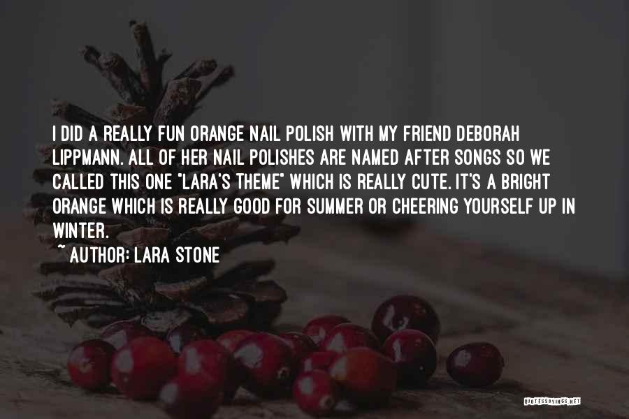 My Cute Friend Quotes By Lara Stone
