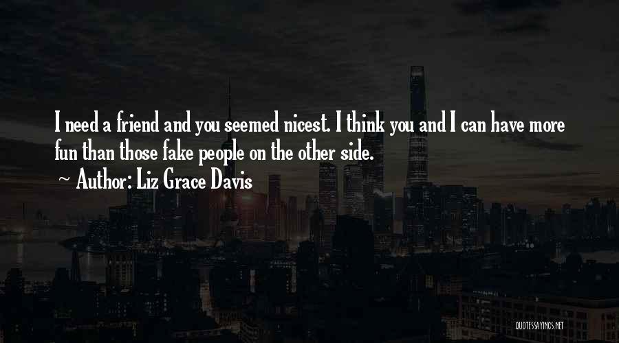 My Cute Friend Quotes By Liz Grace Davis