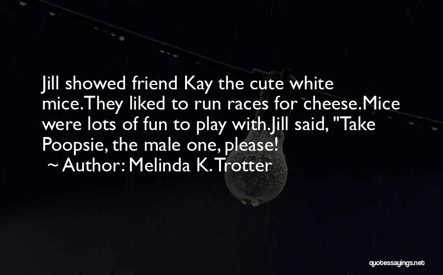 My Cute Friend Quotes By Melinda K. Trotter