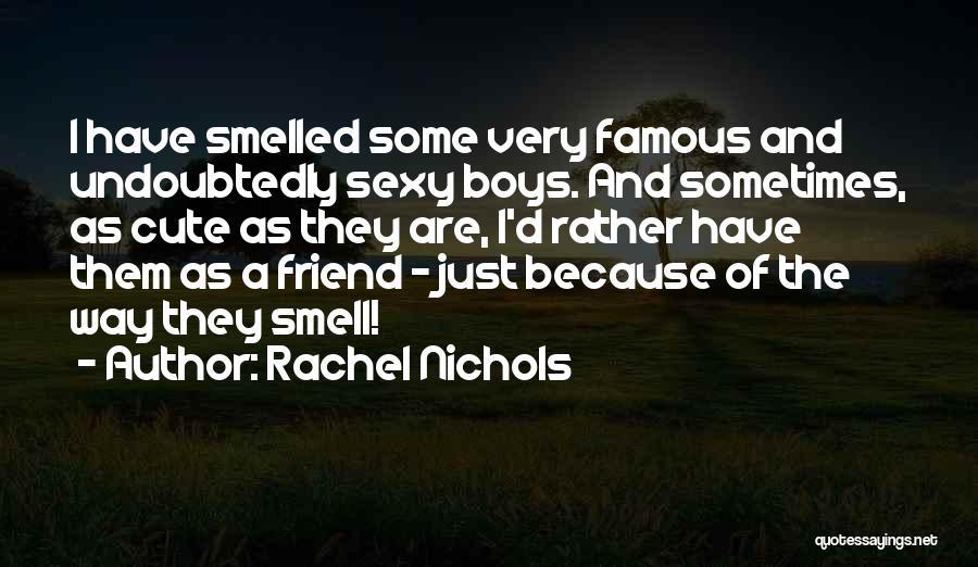 My Cute Friend Quotes By Rachel Nichols