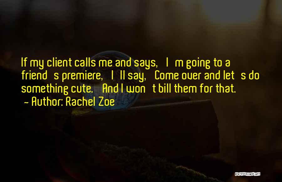 My Cute Friend Quotes By Rachel Zoe