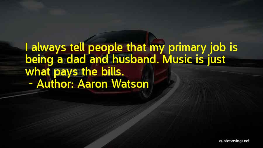 My Dad And My Husband Quotes By Aaron Watson