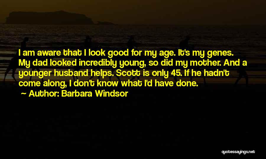 My Dad And My Husband Quotes By Barbara Windsor