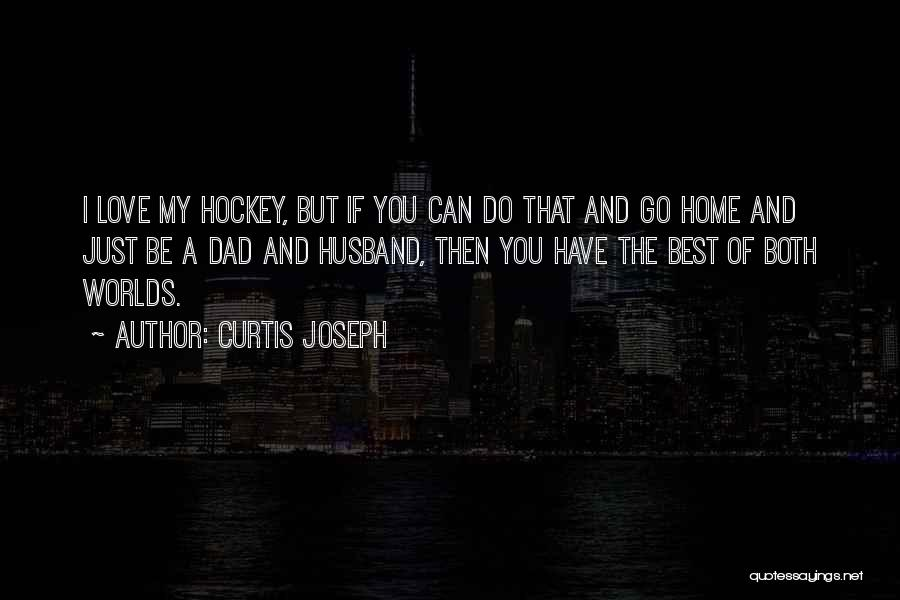 My Dad And My Husband Quotes By Curtis Joseph