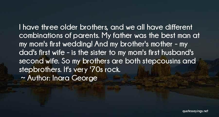 My Dad And My Husband Quotes By Inara George