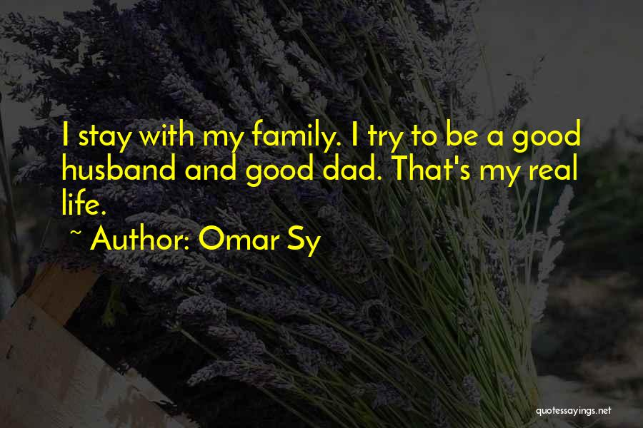 My Dad And My Husband Quotes By Omar Sy