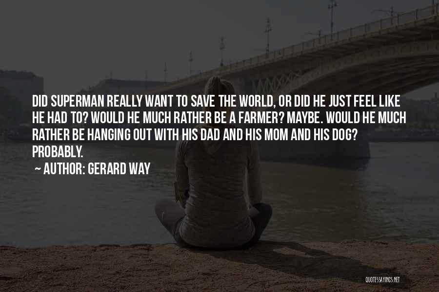 My Dad Is My Superman Quotes By Gerard Way