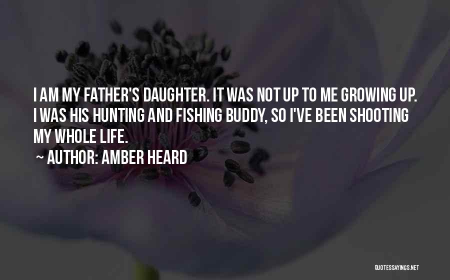 My Daughter Growing Up Quotes By Amber Heard