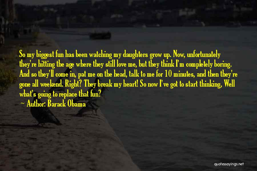 My Daughter Growing Up Quotes By Barack Obama