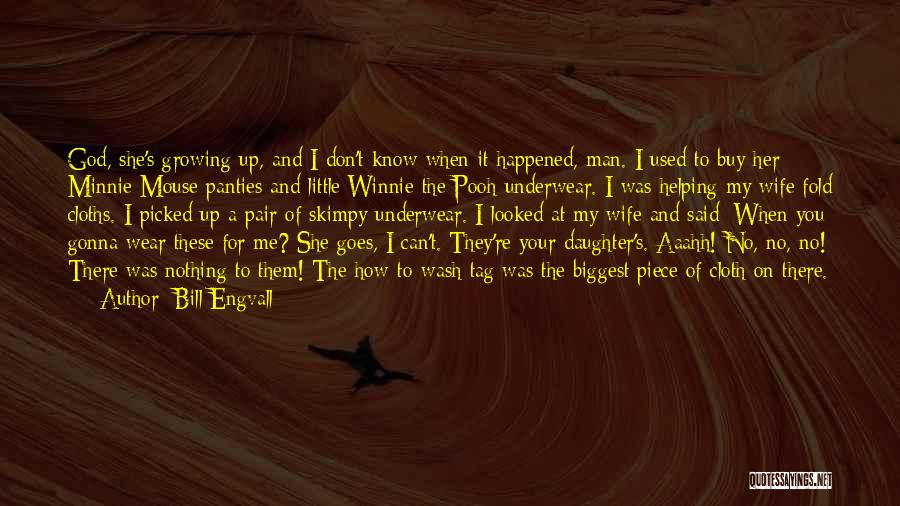 My Daughter Growing Up Quotes By Bill Engvall