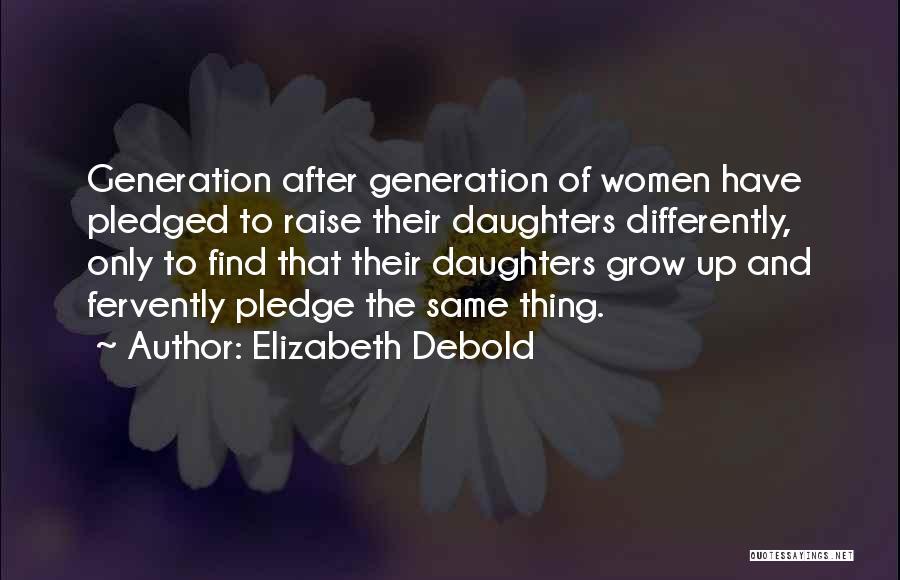 My Daughter Growing Up Quotes By Elizabeth Debold