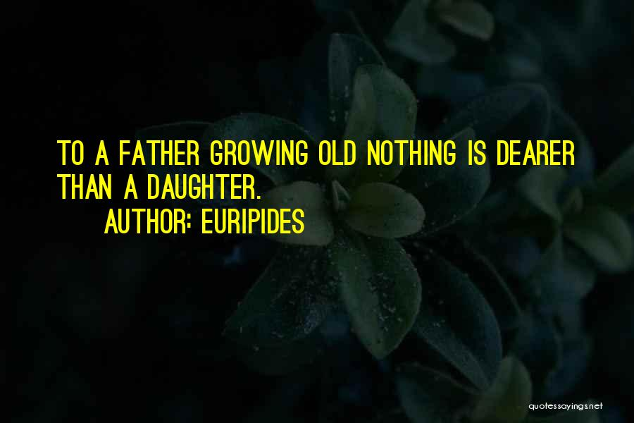 My Daughter Growing Up Quotes By Euripides