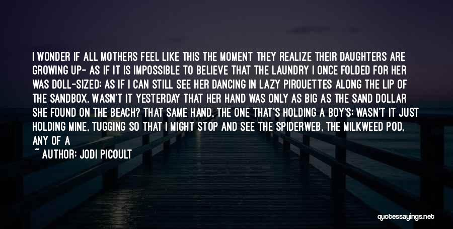 My Daughter Growing Up Quotes By Jodi Picoult