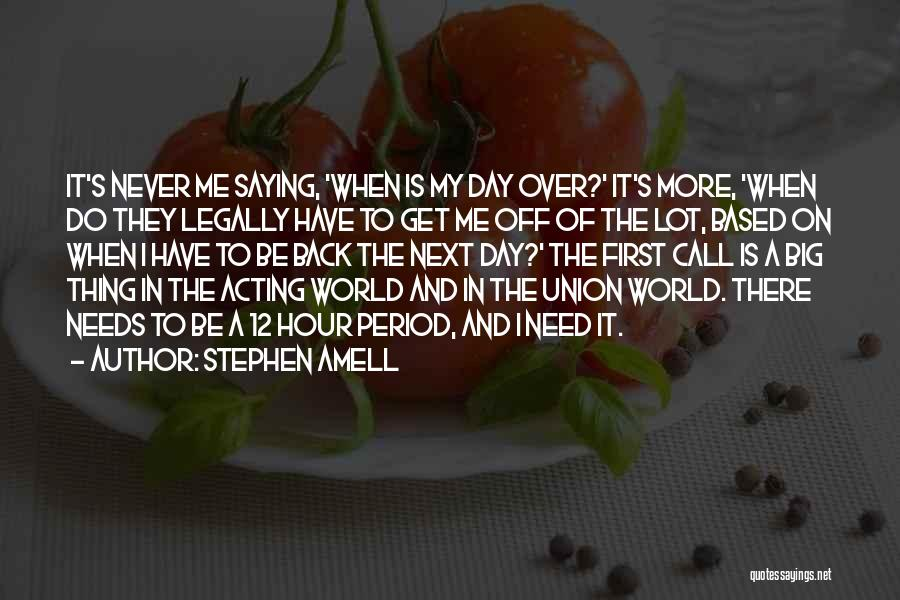 My Day Is Over Quotes By Stephen Amell