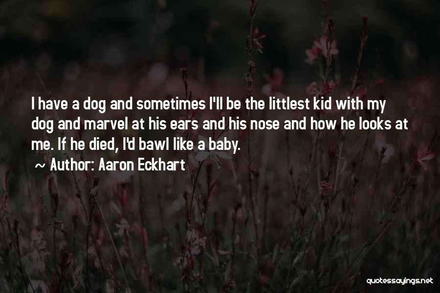 My Dog That Died Quotes By Aaron Eckhart