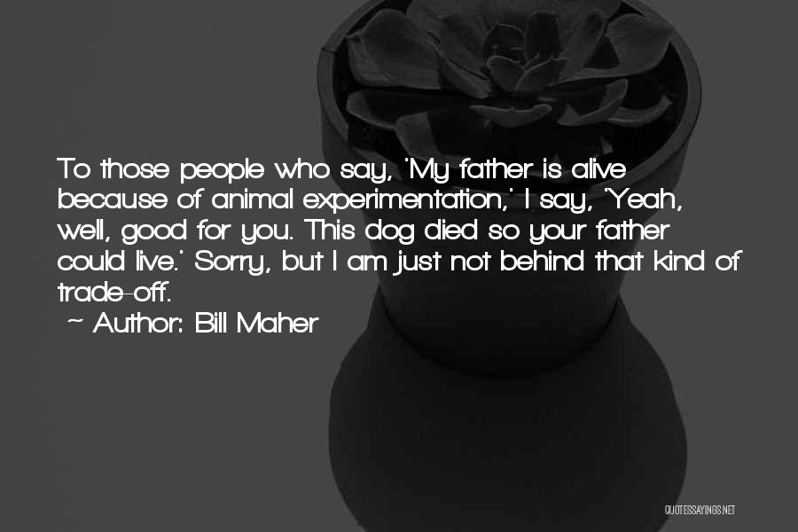 My Dog That Died Quotes By Bill Maher