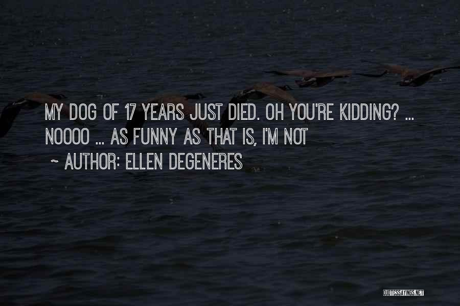 My Dog That Died Quotes By Ellen DeGeneres