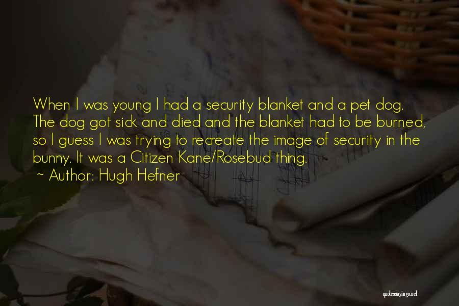 My Dog That Died Quotes By Hugh Hefner