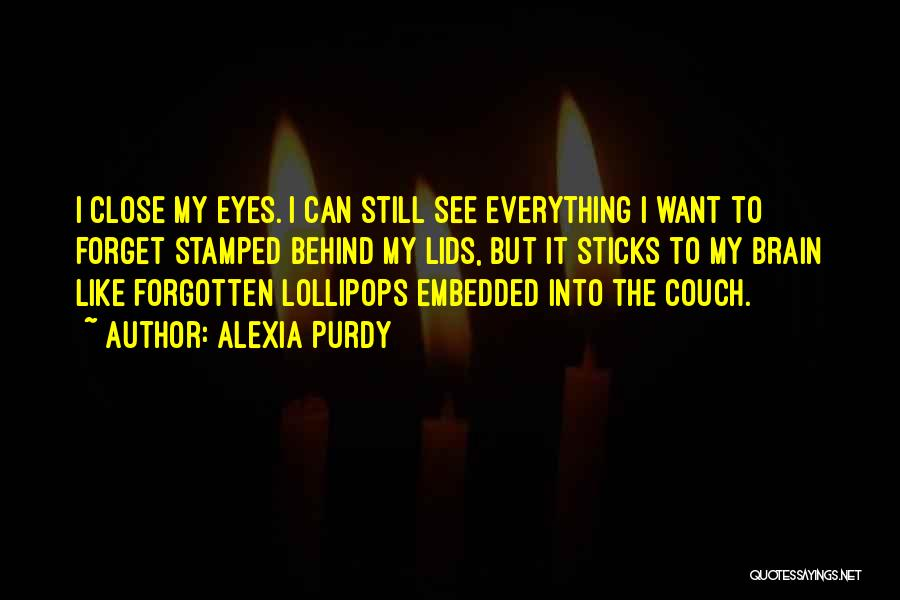 My Eyes See Everything Quotes By Alexia Purdy