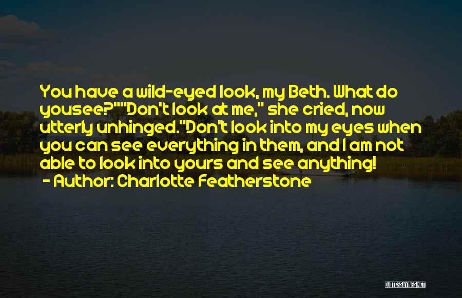 My Eyes See Everything Quotes By Charlotte Featherstone