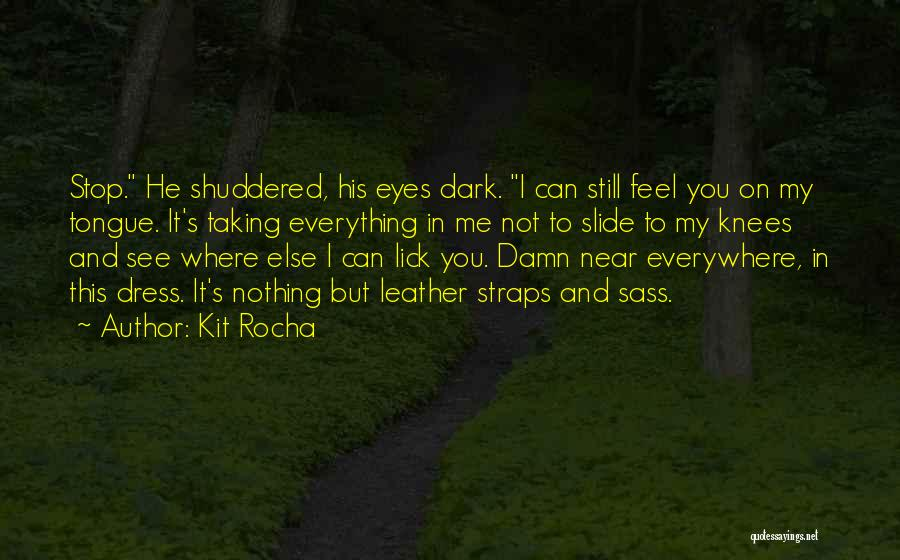 My Eyes See Everything Quotes By Kit Rocha