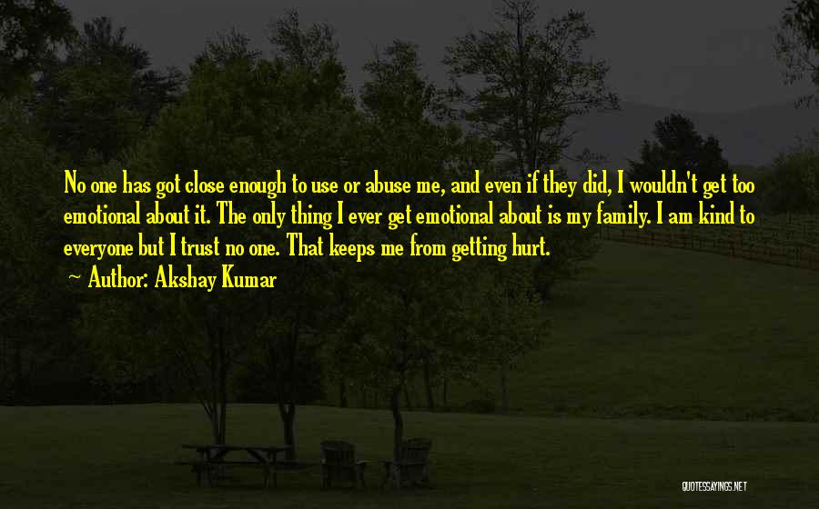 My Family Hurt Me Quotes By Akshay Kumar