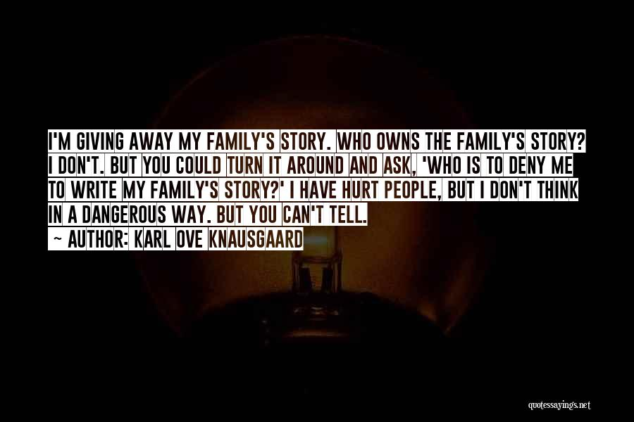 My Family Hurt Me Quotes By Karl Ove Knausgaard