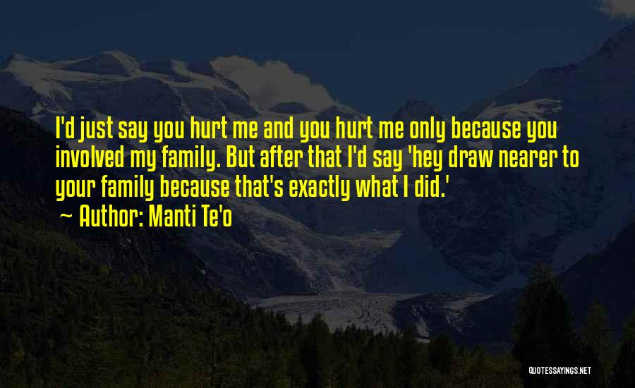 My Family Hurt Me Quotes By Manti Te'o