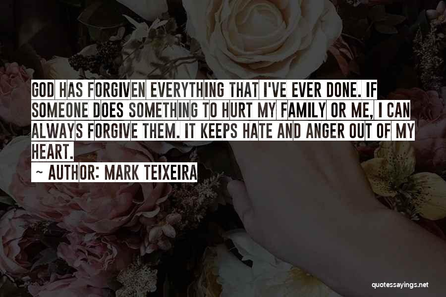 My Family Hurt Me Quotes By Mark Teixeira