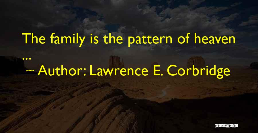 My Family My Heaven Quotes By Lawrence E. Corbridge