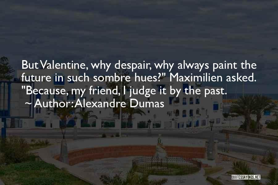My Friend I Will Always Be With You Quotes By Alexandre Dumas