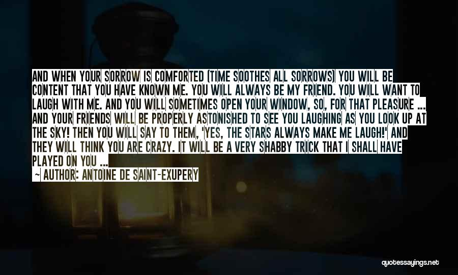 My Friend I Will Always Be With You Quotes By Antoine De Saint-Exupery