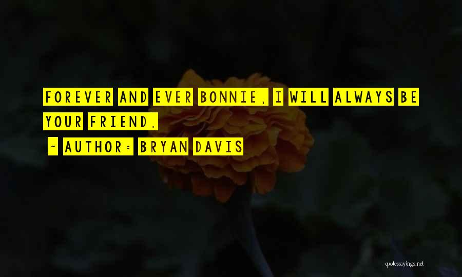 My Friend I Will Always Be With You Quotes By Bryan Davis