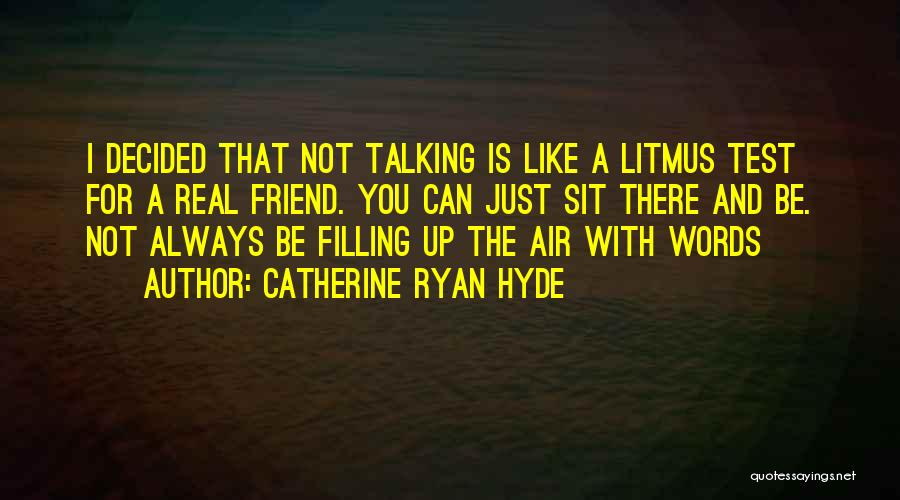 My Friend I Will Always Be With You Quotes By Catherine Ryan Hyde
