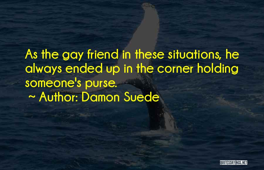My Friend I Will Always Be With You Quotes By Damon Suede