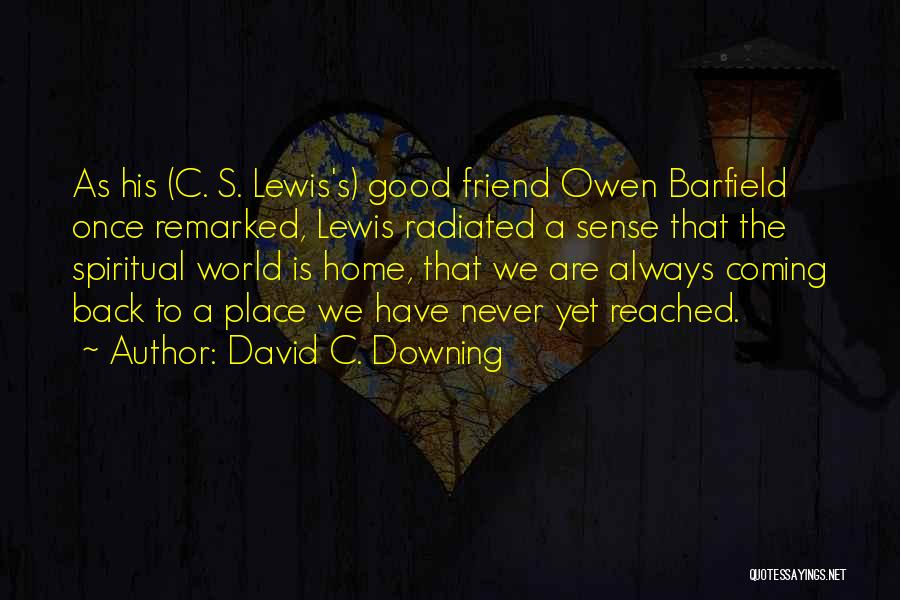 My Friend I Will Always Be With You Quotes By David C. Downing