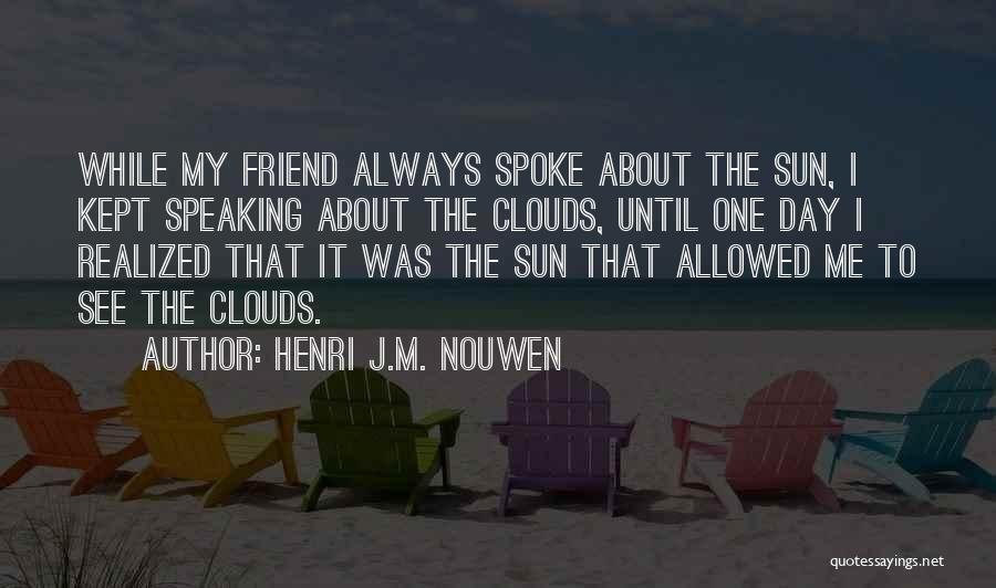 My Friend I Will Always Be With You Quotes By Henri J.M. Nouwen