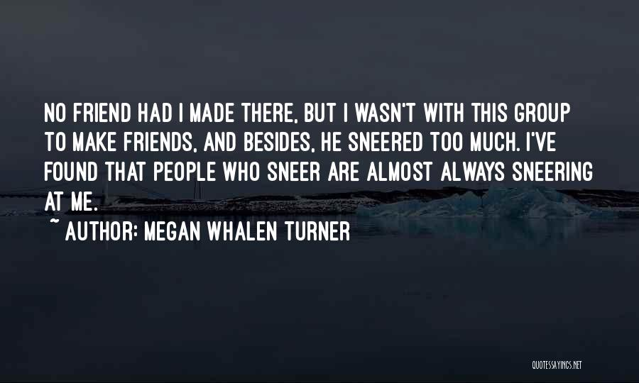 My Friend I Will Always Be With You Quotes By Megan Whalen Turner
