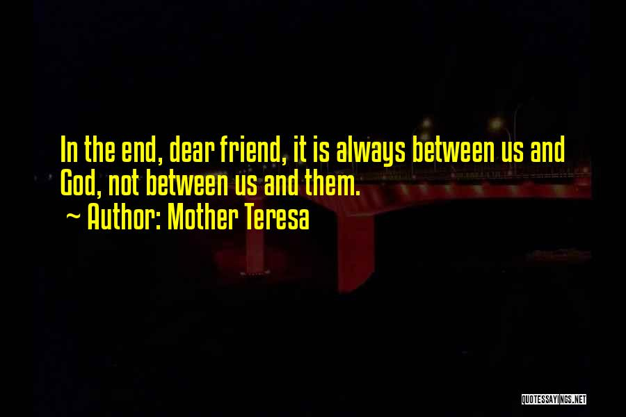 My Friend I Will Always Be With You Quotes By Mother Teresa
