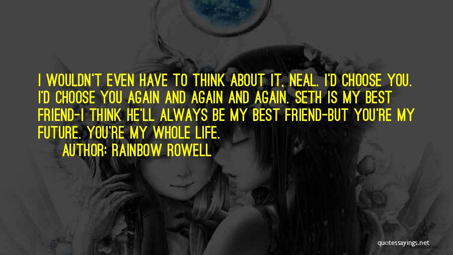 My Friend I Will Always Be With You Quotes By Rainbow Rowell