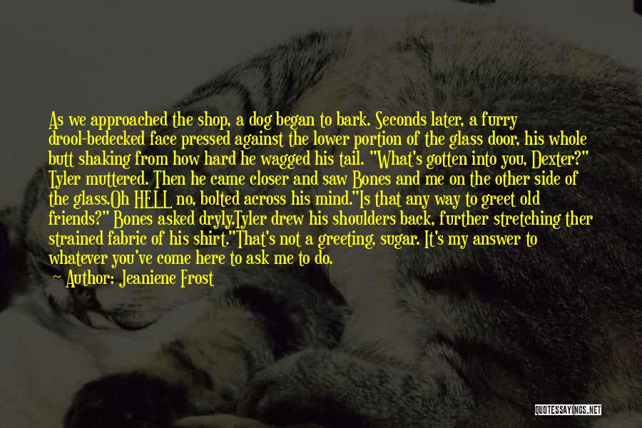 My Furry Friends Quotes By Jeaniene Frost