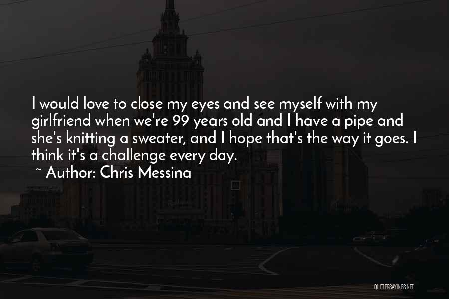 My Girlfriend Eyes Quotes By Chris Messina