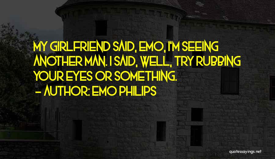 My Girlfriend Eyes Quotes By Emo Philips