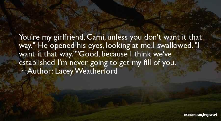 My Girlfriend Eyes Quotes By Lacey Weatherford