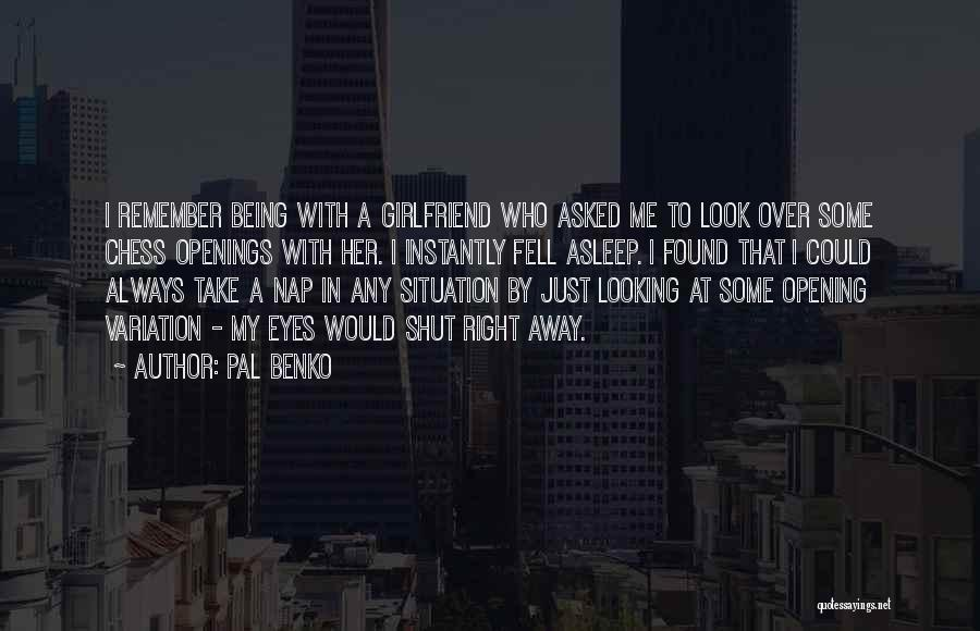 My Girlfriend Eyes Quotes By Pal Benko