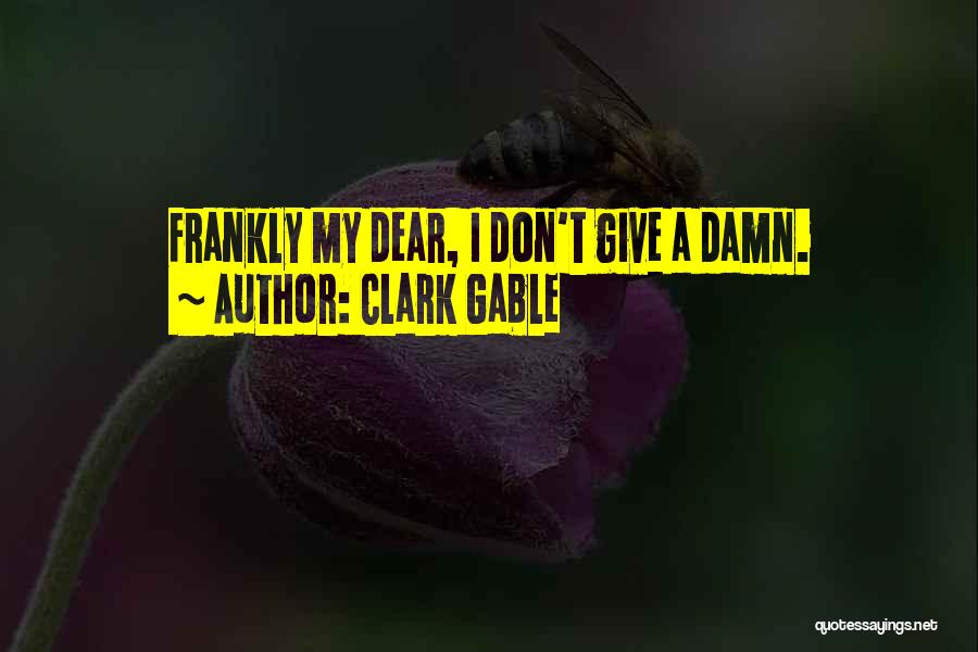 My Give A Damn Quotes By Clark Gable
