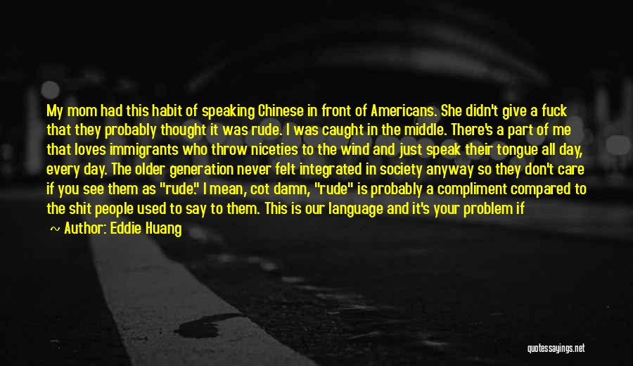 My Give A Damn Quotes By Eddie Huang
