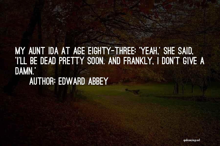 My Give A Damn Quotes By Edward Abbey